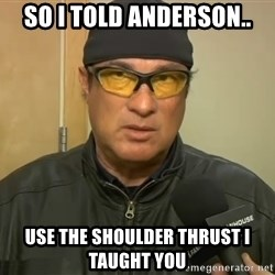 Steven Seagal Mma - So I told aNderson.. Use the shoulder thrust I taught you