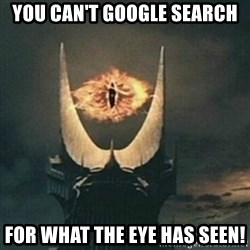 Sauron - You can't Google Search for what the eye has seen!