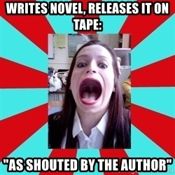 "Big Mouth Girl - writes novel, releases it on tape: ""as shouted by the author"""