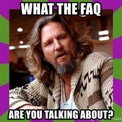 Dudeism - WHAT THE FAQ ARE YOU TALKING ABOUT?