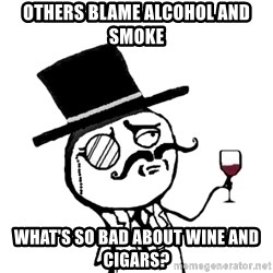 Gentleman with wine - others blame alcohol and smoke what's so bad about wine and cigars?