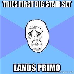 Okay Guy - tries first big stair set lands primo