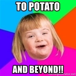 I can count to potato - To Potato and beyond!!