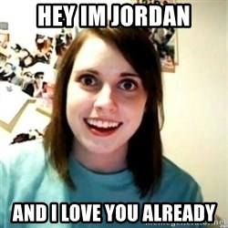 novia obsesiva - Hey Im Jordan And i love you already