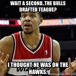 Basketball JaVale Mcgee - wait a second..the bulls drafted teague? i thought he was on the hawks.