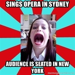 Big Mouth Girl - SINGS OPERA IN SYDNEY AUDIENCE IS SEATED IN NEW YORK