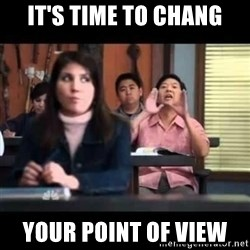 Senor Chang - It's time to Chang your point of view