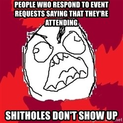 Rage FU - People who respond to event requests saying that they're attending shitholes don't show up