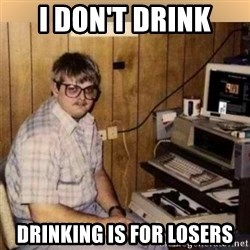 Basement Dweller - I DON'T DRINK DRINKING IS FOR LOSERS