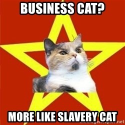 Lenin Cat - business cat? more like slavery cat