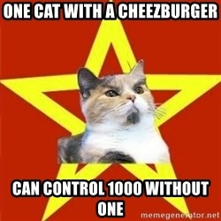 Lenin Cat - one cat with a cheezburger can control 1000 without one