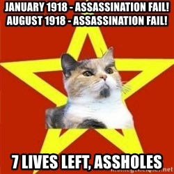 Lenin Cat - january 1918 - assassination fail! august 1918 - assassination fail! 7 lives left, assholes