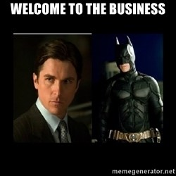 Batman's voice  - welcome to the business