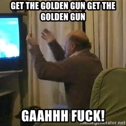 Tano pasman no estamos en la B - get the golden gun get the golden gun gaahhh fuck!