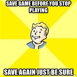 Fallout 3 - save game before you stop playing save again just be sure