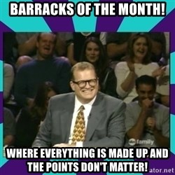 Drew Carey Whose line - barracks of the month! Where everything is made up and the points don't matter!