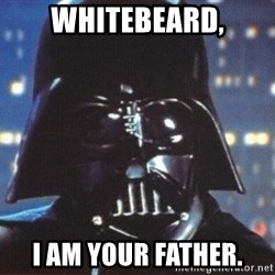 Darth Vader - whitebeard, i am your father.