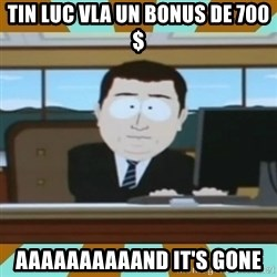 And it's gone - tin luc vla un bonus de 700$ aaaaaaaaaand it's gone