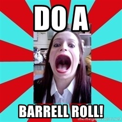 Big Mouth Girl - DO A BARRELL ROLL!