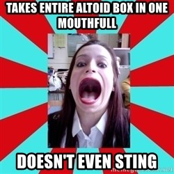 Big Mouth Girl - TAKES ENTIRE ALTOID BOX IN ONE MOUTHFULL DOESN'T EVEN STING