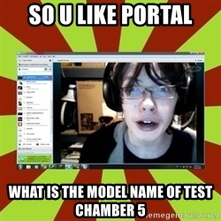Over excited jeff - SO u like portal what is the model name of test chamber 5
