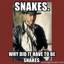 Indiana Jones - Snakes. Why did it have to be snakes.