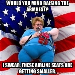 Obese American - would you mind raising the armrest? I swear, these airline seats are getting smaller.