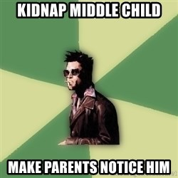 Tyler Durden - Kidnap middle child make parents notice him