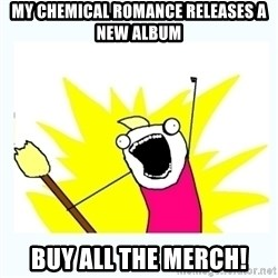 All the things - My CHemical romance releases a new album BUY ALL THE MERCH!