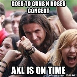 Ridiculously Photogenic Metalhead - goes to guns n roses concert axl is on time
