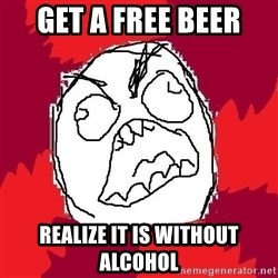 Rage FU - GEt A free beer REalize it is without alcohol