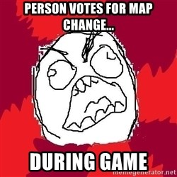 Rage FU - Person votes for map change... during game