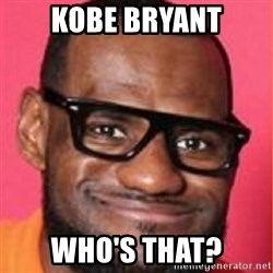 LelBron James - Kobe bryant who's that?