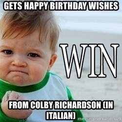 Win Baby - gets happy birthday wishes from colby richardson (in italian)