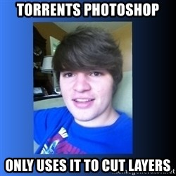 Dumb Dan  - torrents photoshop only uses it to cut layers