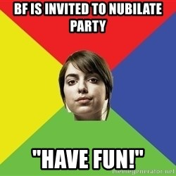 "Non Jealous Girl - bf is invited to nubilate party ""have fun!"""