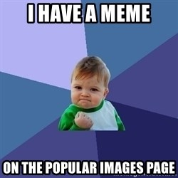 Success Kid - I have a meme on the popular images page