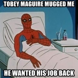 spiderman hospital - Tobey Maguire Mugged me He wanted his job back