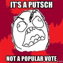 Rage FU - it's a putsch not a popular vote