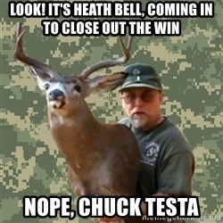 Chuck Testa Nope - look! IT'S heath bell, coming in to close out the win nope, chuck testa