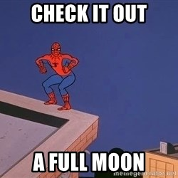 Spiderman12345 - Check it out A full moon