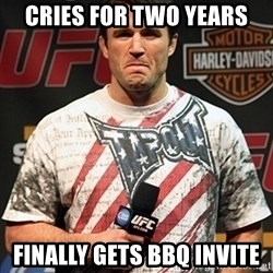 Chael Sonnen meme - cries for two years finally gets bbq invite