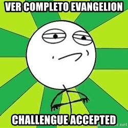 Challenge Accepted 2 - ver completo evangelion challengue accepted