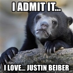 Confession Bear - I admit it... I love... justin beiber