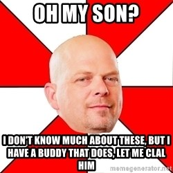 Pawn Stars - Oh my son? I don't know much about these, but i have a buddy that does, let me clal him