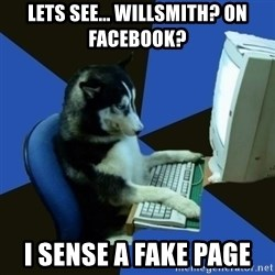 fake Dog  - Lets see... willsmith? On facebook? I SENSE a fake page