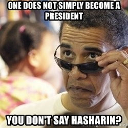Obamawtf - One does not simply become a president you don't say haSHARIN?