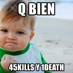 fist pump baby - q bien 45kills y 1death