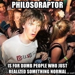Sudden Realization Ralph - philosoraptor is for dumb people who just realized something normal