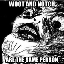 Gasp - woot and notch are the same person